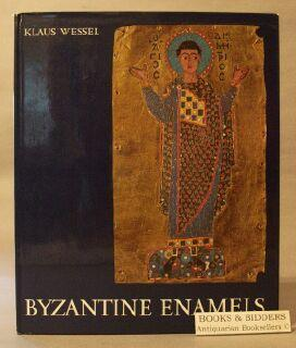 Byzantine Enamels from the 5th to the 13th Century: Wessel, Klaus