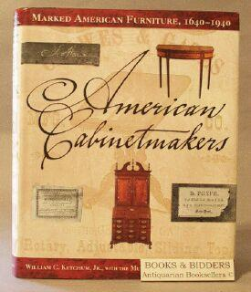 American Cabinetmakers: Marked American Furniture, 1640-1940: Ketchum, William C.