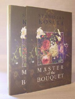 Master of the Bouquet: Still Life and Floral Paintings: Kostka, Stanislas
