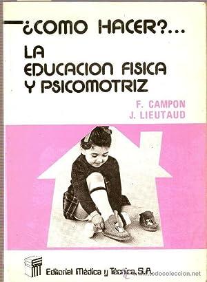 Cómo hacer?. La educación física y psicomotriz: Campon, F. / Lieutaud, J.