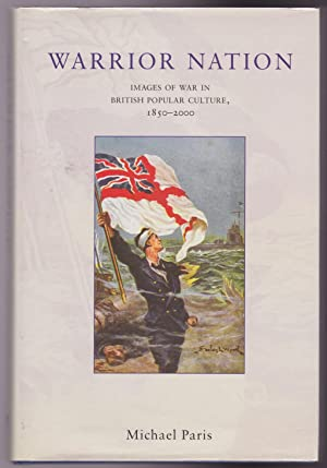 Warrior Nation: Images of War in British Popular Culture, 1850-2000