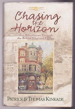 Chasing the Horizon: Our Adventures Through the: Kinkade, Thomas; Kinkade,