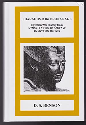 PHARAOHS OF THE BRONZE AGE War History from Dynasty 11 thru Dynasty 2o, BC 2040 thru BC 1089