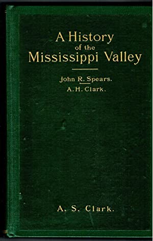 A HISTORY OF THE MISSISSIPPI VALLEY from its Discovery to the End of Foreign Domination