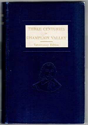 THREE CENTURIES IN CHAMPLAIN VALLEY A Collection of Historical Facts and Incidents