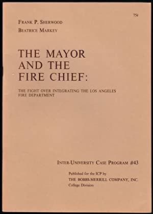 THE MAYOR AND THE FIRE CHIEF: The Fight Over Integrating the Los Angeles Fire Department, Inter-U...