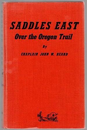SADDLES EAST Horseback Over the Old Oregon: Beard, Chaplain John