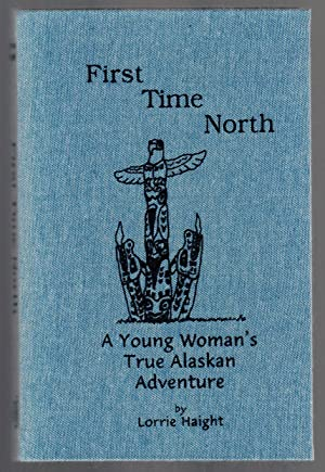 FIRST TIME NORTH A Young Woman's True Alaskan Adventure