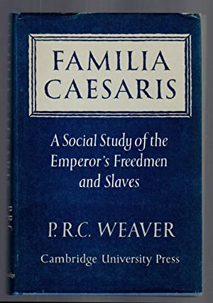 Familia Caesaris: A Social Study of the Emperor's Freedmen and Slaves