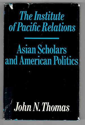 THE INSTITUTE OF PACIFIC RELATIONS Asian Scholars and American Politics