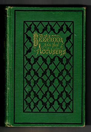 BEECHER AND HIS ACCUSERS A Complete History of the Great Controversy, Including the Life of Henry...