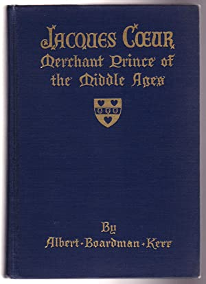 JACQUES COEUR Merchant Prince of the Middle: Kerr, Ablert Boardman