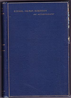 EZEKIEL GILMAN ROBINSON An Autobiography with a Supplement by H.L. Wayland and Critical Estimates