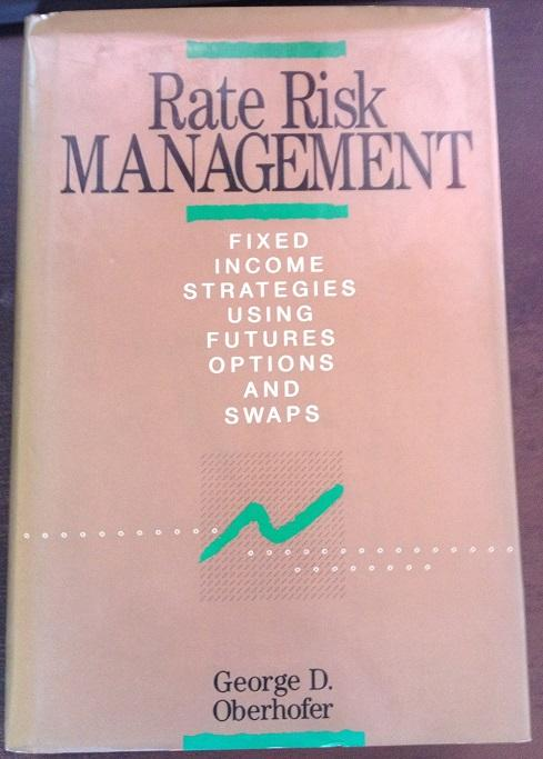 RATE RISK MANAGEMENT. FIXED, INCOME, STRATEGIES, USING, FUTURES, OPTIONS AND SWAPS.
