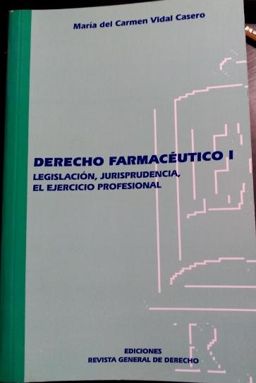 DERECHO FARMACEUTICO I. LEGISLACION, JURISPRUDENCIA, EL EJERCICIO PROFESIONAL. - VIDAL CASERO, Maria del Carmen.