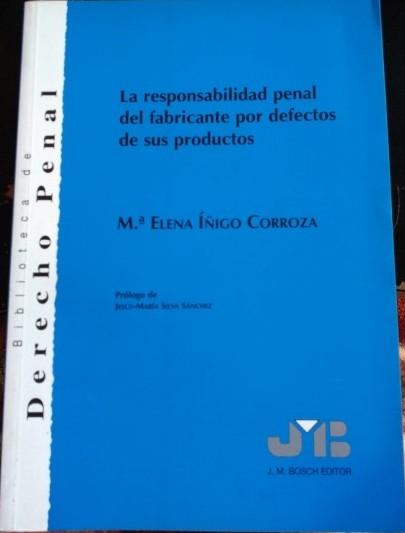 LA RESPONSABILIDAD PENAL DEL FABRICANTE POR DEFECTOS DE SUS PRODUCTOS. - IÑIGO CORROZA, Mª Elena.