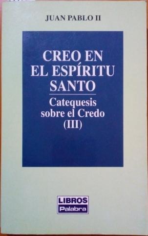 CREO EN EL ESPIRITU SANTO. CATEQUESIS SOBRE EL CREDO III. - Juan Pablo II.