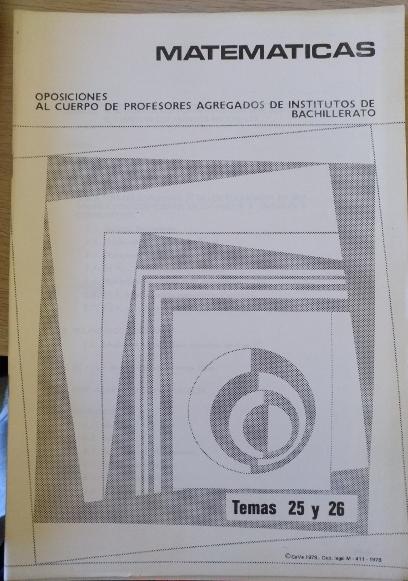 OPOSICIONES AL CUERPO DE PROFESORES AGREGADOS DE INSTITUTOS DE BACHILLERATO. MATEMATICAS TEMAS 25 Y 26.