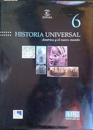 HISTORIA UNIVERSAL VOL 6. AMERICA Y EL NUEVO MUNDO.