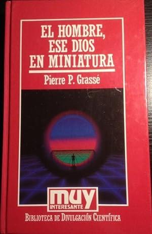 EL HOMBRE, ESE DIOS EN MINIATURA.: GRASSE, Pierre P.