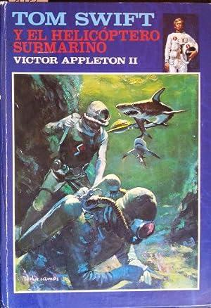 TOM SWIFT Y EL HELICOPTERO SUBMARINO.: APPLETON II, Victor.