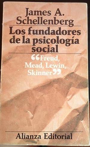 LOS FUNDADORES DE LA PSICOLOGIA SOCIAL S. FREUD, G.H. MEAD, K. LEWIN Y B.F. SKINNER.: SCHELLENBERG,...