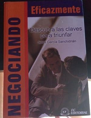 NEGOCIANDO EFICAZMENTE. DESCUBRA LAS CLAVES PARA TRIUNFAR.: GARCIA SANCHIDRIAN, Jesus.