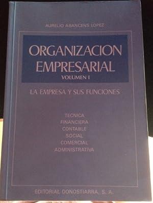 ORGANIZACIÓN EMPRESARIAL. VOLUMEN I. LA EMPRESA Y SUS FUNCIONES.: ABANCENS LOPEZ, Aurelio.