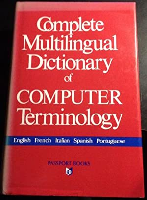 COMPLETE MULTILINGUAL DICTIONARY OF COMPUTER TERMINOLOGY. ENGLISH, FRECH, ITALIAN, SPANISH, PORTU...