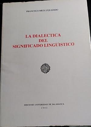LA DIALECTICA DEL SIGNIFICADO LINGUISTICO.: MEIX IZQUIERDO, Francisco.