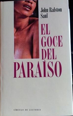 EL GOCE DEL PARAISO.: RALSTON SAUL, John.