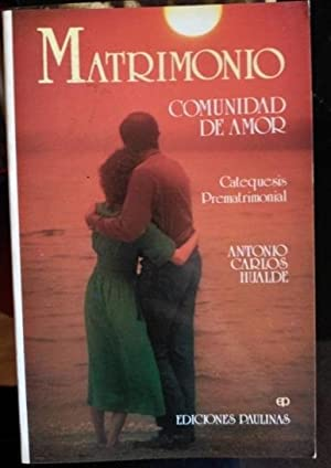 MATRIMONIO. COMUNIDAD DE AMOR. CATEQUESIS PREMATRIMONIAL.: HUALDE, Carlos Antonio.