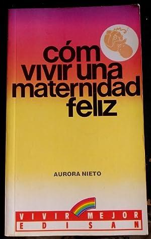 COMO VIVIR UNA MATERNIDAD FELIZ.: NIETO, Aurora.