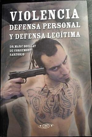 VIOLENCIA, DEFENSA PERSONAL Y DEFENSA LEGITIMA.: BOILLAT DE CORGEMONT