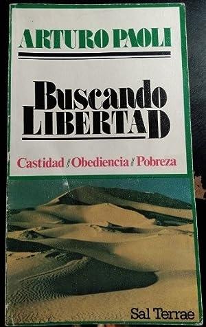 BUSCANDO LIBERTAD. CASTIDAD, OBEDIENCIA, POBREZA.: PAOLI, Arturo.