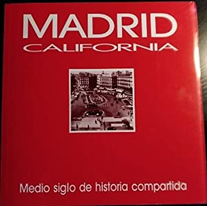 MADRID CALIFORNIA. MEDIO SIGLO DE HISTORIA COMPARTIDA.