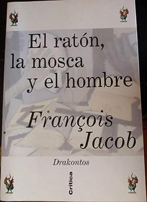 EL RATON, LA MOSCA Y EL HOMBRE.: JACOB, François.