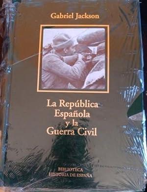 LA REPUBLICA ESPAÑOLA Y LA GUERRA CIVIL.: JACKSON, Gabriel.