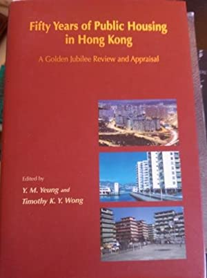 FIFTY YEARS OF PUBLIC HOUSING IN HONG KONG. A GOLDEN JUBILEE REVIEW AND APPRAISAL.