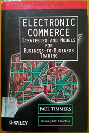 ELECTRONIC COMMERCE. STRATEGIES AND MODELS FOR BUSINESS-TO-BUSINES TRADING.