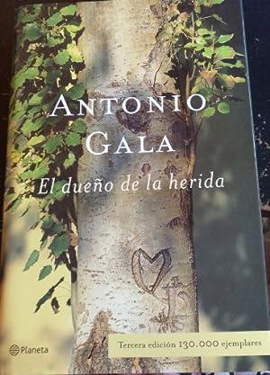 EL DUEÑO DE LA HERIDA.: GALA, Antonio.