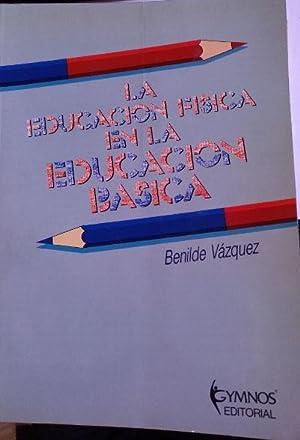 LA EDUCACION FISICA EN LA EDUCACION BASICA.: VAZQUEZ, Benilde.