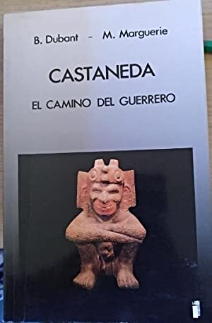 CASTANEDA. EL CAMINO DEL GUERRERO.: DUBANT/MARGUERIE, Bernard/Michel.
