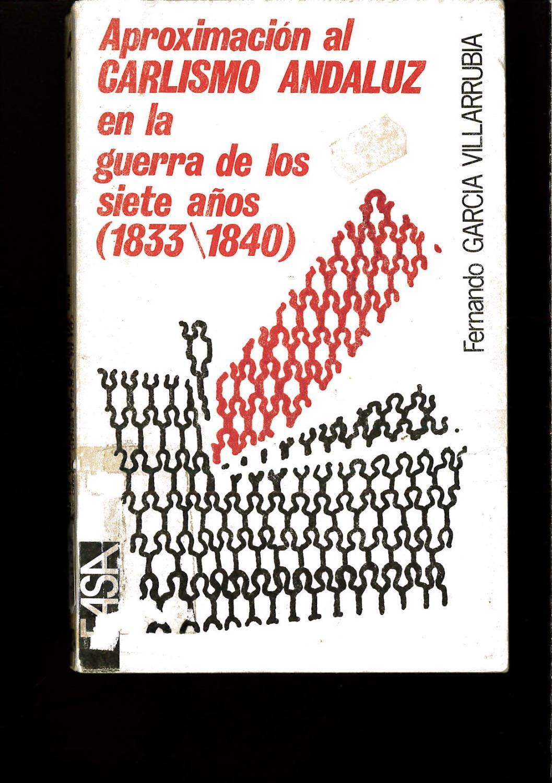 APROXIMACION AL CARLISMO ANDALUZ EN LA GUERRA DE LOS SIETE AÑOS ( 1833 / 1840 ) - Fernando GARCIA VILLARRUBIA