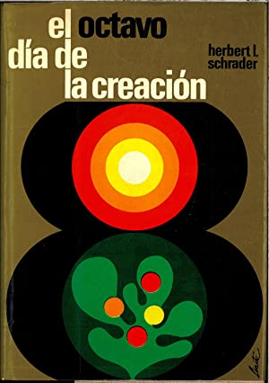 EL OCTAVO DIA DE LA CREACION: HERBERT L. SCHRADER
