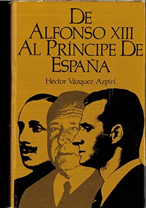 DE ALFONSO XIII AL PRINCIPE DE ESPAÑA: HECTOR VAZQUEZ-AZPIRI