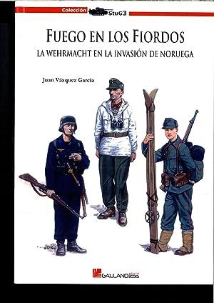 Fuego en los fiordos - la wehrmacht en la invasion de Noruega (Stug3 (galland Books)): Vazquez ...