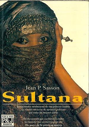 Sultana. Sensacionales revelaciones de una princesa saudita.: Jean P. Sasson