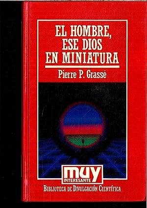 EL HOMBRE, ESE DIOS EN MINIATURA.: Pierre Paul Grasse