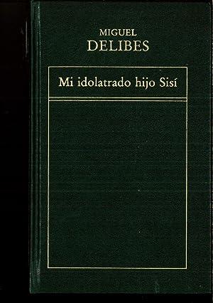 Mi Idolatrado Hijo Sisí (Historia de la: Miguel Delibes